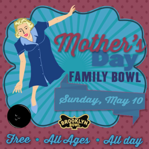 Mother's Day Family Day – Brooklyn Bowl