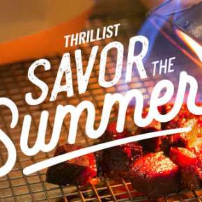 SAVOR THE SUMMER WITH THRILLIST